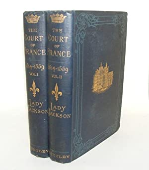 THE COURT OF FRANCE In the Sixteenth Century 1514 - 1559 in Two Volumes: JACKSON Catherine ...