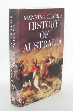 MANNING CLARK'S HISTORY OF AUSTRALIA: CLARK Manning