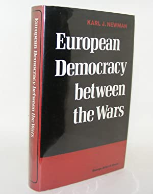 EUROPEAN DEMOCRACY BETWEEN THE WARS: NEWMAN Karl J.