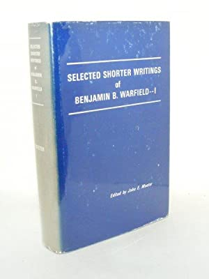 SELECTED SHORTER WRITINGS OF BENJAMIN B. WARFIELD: WARFIELD Benjamin B.,
