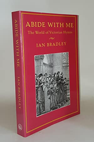 ABIDE WITH ME The World of Victorian: BRADLEY Ian