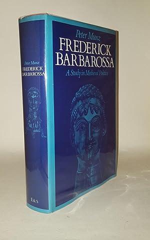FREDERICK BARBAROSSA A Study in Medieval Politics: MUNZ Peter