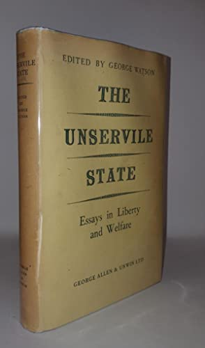 unservile state essays liberty welfare by watson george abebooks the unservile state essays in liberty and watson george