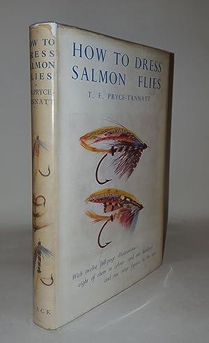HOW TO DRESS SALMON FLIES A Handbook: PRYCE-TANNATT T.E.