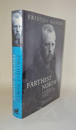 FARTHEST NORTH The Incredible Three-Year Voyage to: NANSEN Fridtjof
