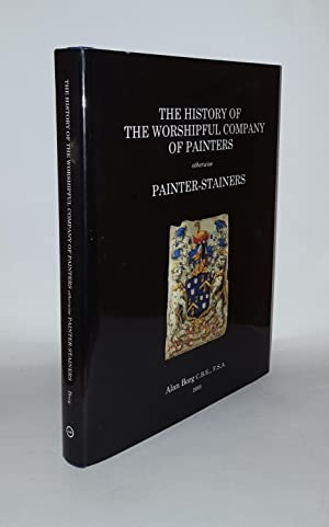 THE HISTORY OF THE WORSHIPFUL COMPANY OF PAINTERS Otherwise Painter-Stainers
