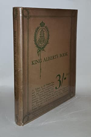 KING ALBERT'S BOOK A Tribute to the Belgian King and People from Representative Men and Women thr...