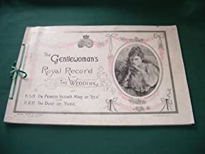THE GENTLEWOMAN'S ROYAL RECORD OF THE WEDDING OF H.S.H. THE PRINCESS VICTORIA MARY OF TECK AND...