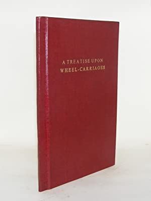 A TREATISE UPON WHEEL-CARRIAGES Shewing Their Present Defects With A Plan And Description Of A New ...