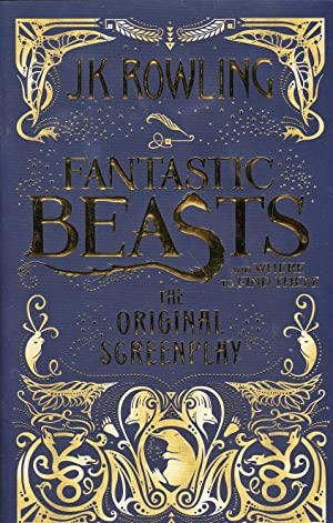 Fantastic Beasts and Where to Find Them. The Original Screenplay **first edition**