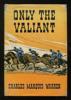 Only the Valiant Warren, Charles Marquis Very Good Hardcover