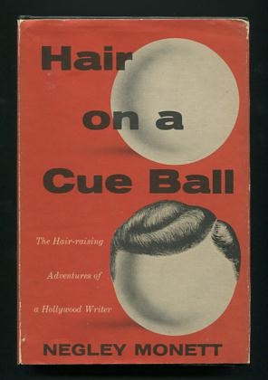 Hair on a Cue Ball: The Hair-raising Adventures of a Hollywood Writer: Monett, Negley