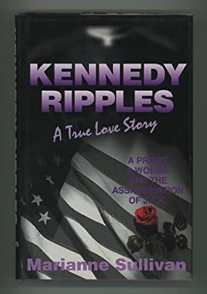Kennedy Ripples: A True Love Story: A Priest, A Woman, and the Assassination of J.F.K. [*SIGNED*]: ...