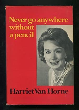 Never Go Anywhere Without a Pencil [*SIGNED*]: Van Horne, Harriet
