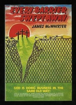 Every Barrier Swept Away [*SIGNED*]: McWhirter, James