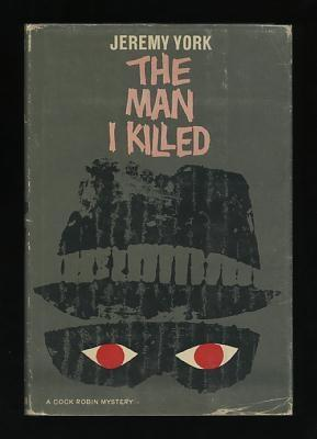 The Man I Killed (A Cock Robin: York, Jeremy (pseud.