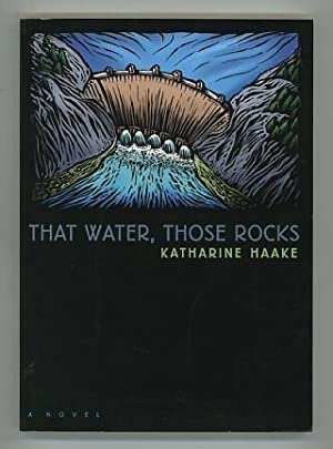That Water, Those Rocks [*SIGNED*]: Haake, Katharine