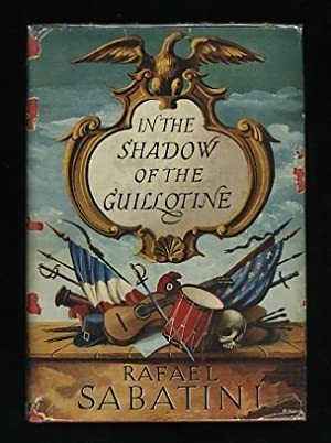In the Shadow of the Guillotine; comprising: Sabatini, Rafael