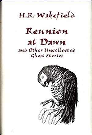 REUNION AT DAWN AND OTHER UNCOLLECTED GHOST STORIES: Wakefield, H[erbert] R[ussell]