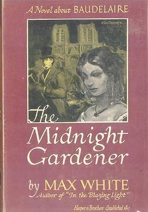 MIDNIGHT GARDENER: A Novel About Baudelaire.: White, Max