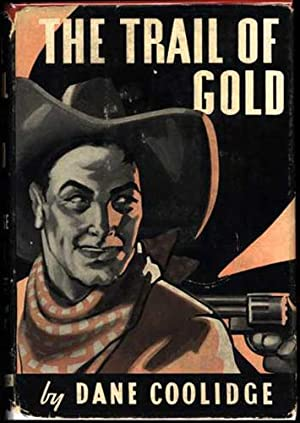 THE TRAIL OF GOLD.: Coolidge, Dane