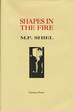 SHAPES IN THE FIRE: Shiel, M. P.