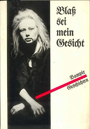 BLASS SEI MEIN GESICHT: VAMPIRGESCHICHTE: Neuwirth, Barbara, editor and illustrator