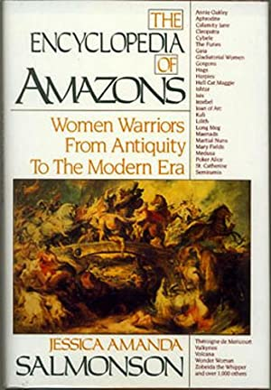 THE ENCYCLOPEDIA OF AMAZONS: WOMEN WARRIORS FROM ANTIQUITY TO THE MODERN ERA.: Salmonson, Jessica ...
