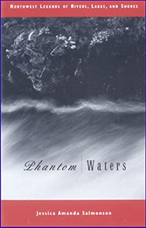 PHANTOM WATERS: NORTHWEST LEGENDS OF RIVERS, LAKES, AND SHORES.: Salmonson, Jessica Amanda