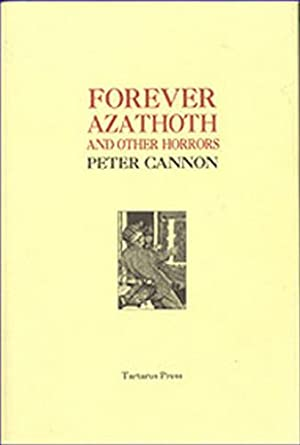 FOREVER AZATHOTH AND OTHER HORRORS.: Cannon, Peter