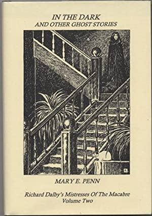 IN THE DARK AND OTHER GHOST STORIES.: Penn, Mary E.