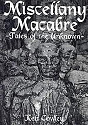 MISCELLANY MACABRE: TALES OF THE UNKNOWN: Cowley, Ken