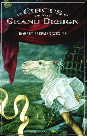 CIRCUS OF THE GRAND DESIGN: Wexler, Robert Freeman