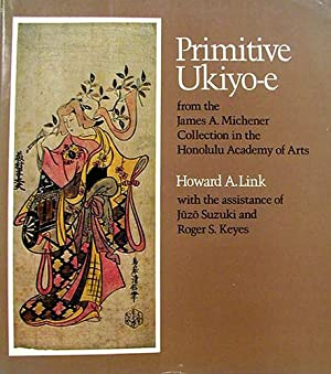PRIMITIVE UKIYO-E from the James Michener Collection, Honolulu Academy of Arts: Link, Howard A. (...