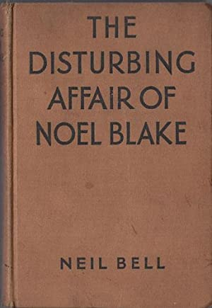 THE DISTURBING AFFAIR OF NOEL BLAKE: Bell, Neil [aka Stephen Southwold]