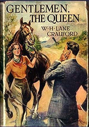 GENTLEMEN, THE QUEEN: Crauford, W. H. Lane (pseudonym of William Harold Craxford, 1884-1955)