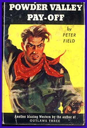 POWDER VALLEY PAY-OFF: Drago, Harry Sinclair (1887-1979), writing as Peter Field