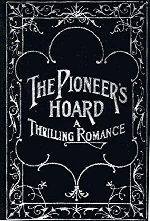 THE PIONEER'S HOARD, A Thrilling Romance of the Ozarks: Gorden, Scott Van