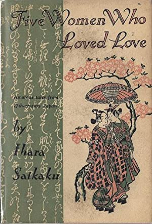 FIVE WOMEN WHO LOVED LOVE: Amorous Tales from 17th Century Japan: Ihara Saikaku (1642-1693)