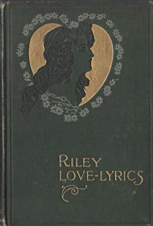 RILEY LOVE-LYRICS WITH PICTURES OF LIFE: James Whitcomb Riley