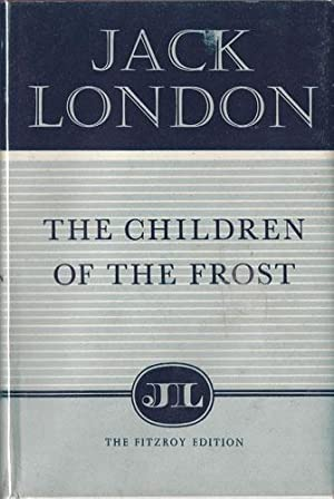 CHILDREN OF THE FROST: London, Jack (1876-1916)