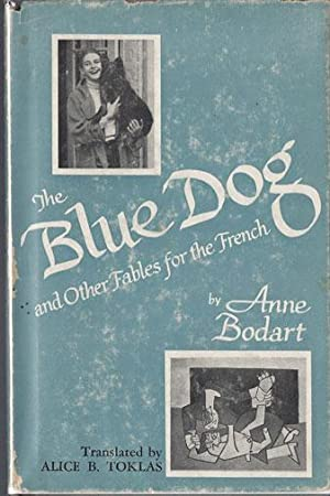 THE BLUE DOG and Other Fables for the French: Anne Bodart (author) and Alice B. Toklas (...