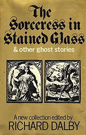 THE SORCERESS IN STAINED GLASS and Other Ghost Stories: Richard Dalby (editor)