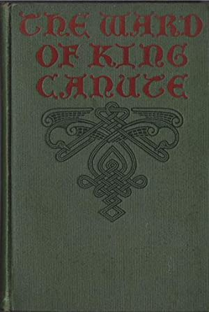 THE WARD OF KING CANUTE: A Romance of the Danish Conquest: Ottilie A. Liljencrantz (1876-1910)