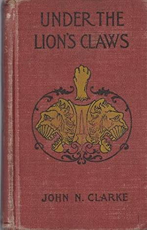 UNDER THE LION'S CLAWS: Clarke, John N.