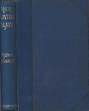 HER LOVING SLAVE, A Romance of Sedgemoor (4th impression): Hume Nisbet (1849-1923)