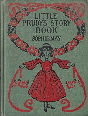 LITTLE PRUDY'S STORY BOOK: Sophie May