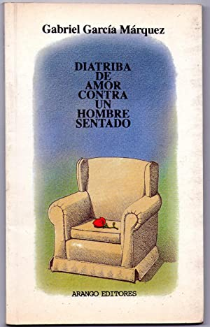 Diatriba De Amor Contra Un Hombre Sentado: García Márquez, Gabriel