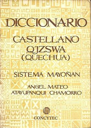 Diccionario Castellano Qjzswa (Quechua) Sistema Mayoñan: Angel Mateo Atayupanqui