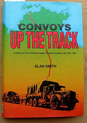 Convoys Up the Track : A History of 121st Australian General Transport Company (AIF) 1941-1946: ...